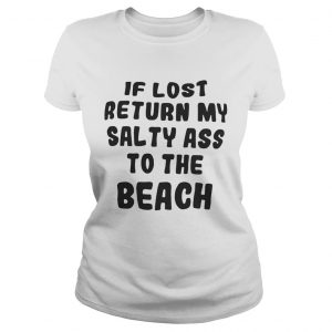 If lost return my salty ass to the beach ladies shirt