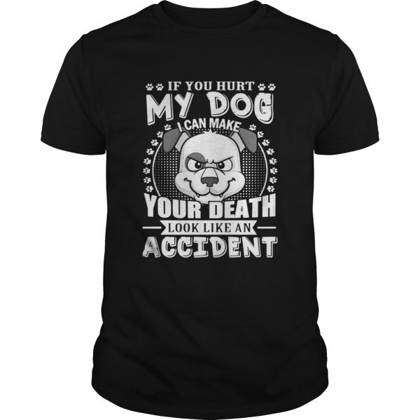 If your hurt my dog I can make your death look like an accident guy shirt