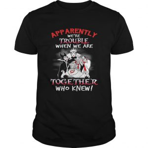 Maleficent apparently were trouble when we are together who knew guy shirt