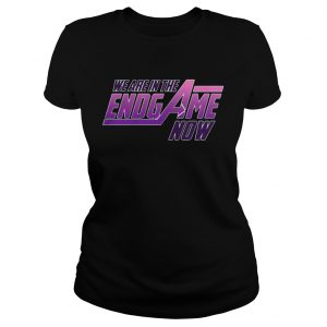 Official We Are In The Endgame Now ladies shirtOfficial We Are In The Endgame Now ladies shirt