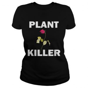 Plant killer dead rose ladies shirt