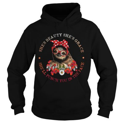 Sloth lady shes beauty shes grace shell punch you in the face hoodie shirt