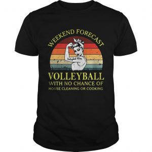 Strong girl weekend forecast volleyball with no chance of house cleaning or cooking retro guy shirt