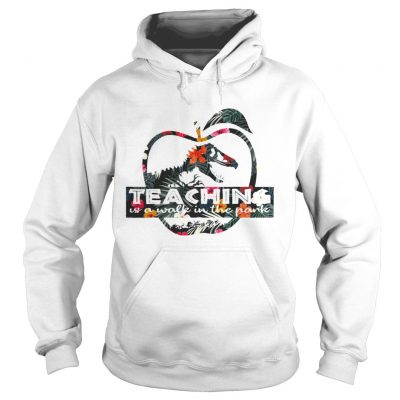 Teaching is a walk in the park Jurassic Park floral hoodie shirt
