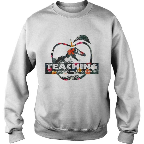 Teaching is a walk in the park Jurassic Park floral sweat shirt