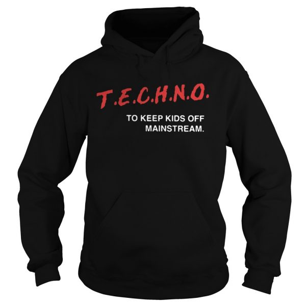 Techno To Keep Kids Off Mainstream hoodie Shirt