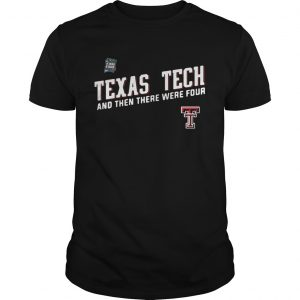 Texas Tech Red Raiders Final Four 2019 And Then There Were Four guy shirt