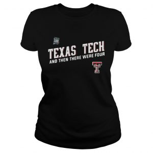 Texas Tech Red Raiders Final Four 2019 And Then There Were Four ladies shirt