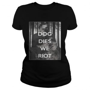 The Walking Dead Daryl and Dog if dog dies we riot ladies shirt
