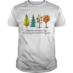 Trees and into the forest I go to lose my mind and find my soul guy shirt