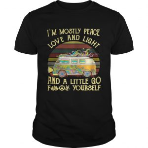 Van Im mostly peace love and light and a little go fuck yourself guy shirt