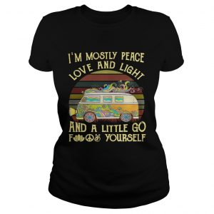 Van Im mostly peace love and light and a little go fuck yourself ladies shirt