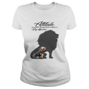 Yorkshire Terrier with Lion attitude is a little thing that makes a big difference ladies shirt