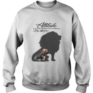Yorkshire Terrier with Lion attitude is a little thing that makes a big difference sweat shirt