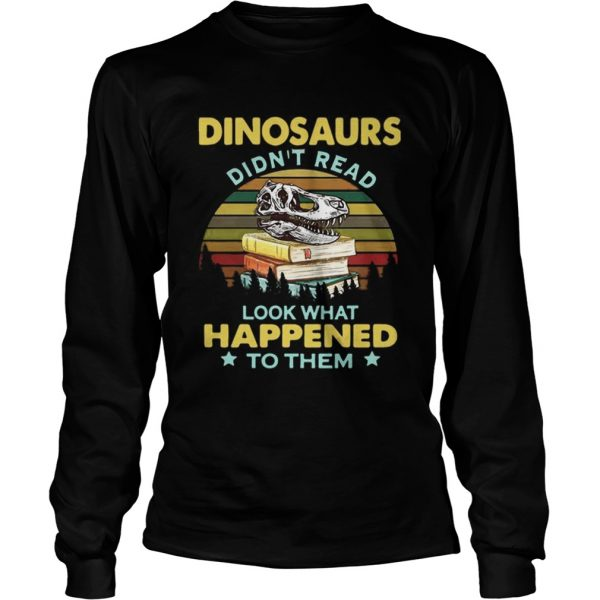 Dinosaurs didnt read look what happened to them vintage LongSleeve