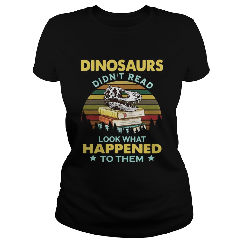 Dinosaurs didnt read look what happened to them vintage Classic Ladies