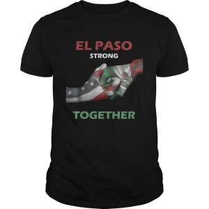 El Paso StrongStay Together Support EL PASO TShirt