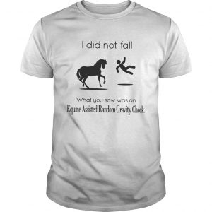 I did not fall what you saw was an equine assisted random gravity check shirt