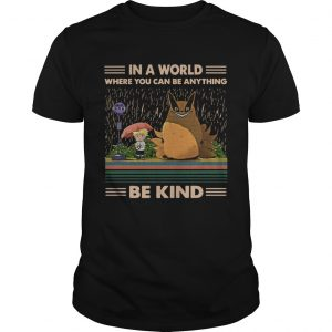 In a world where you can be anything be kind Totoro Naruto shirt