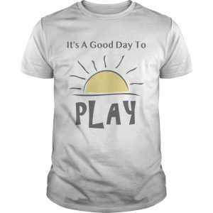 Its A Good Day To Play Explorations Early Learning TShirt