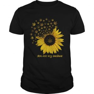 Weed You are my sunshine shirt