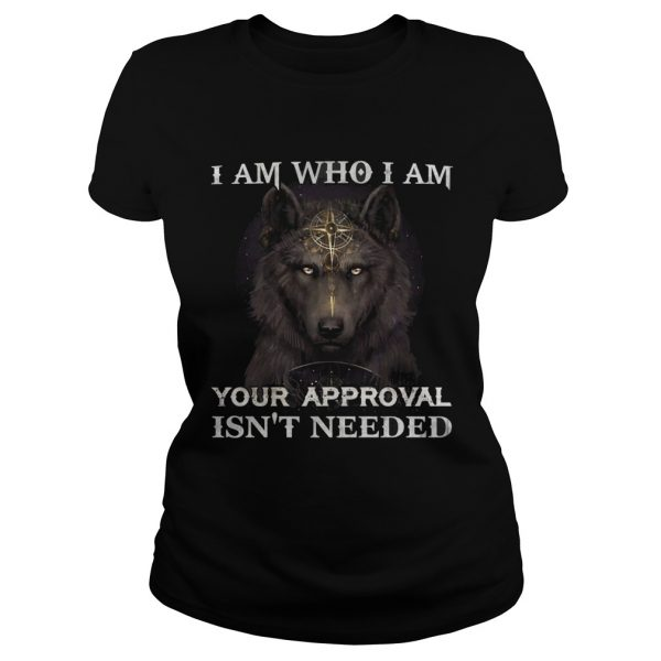Wolf I am who I am your approval isnt needed Classic Ladies