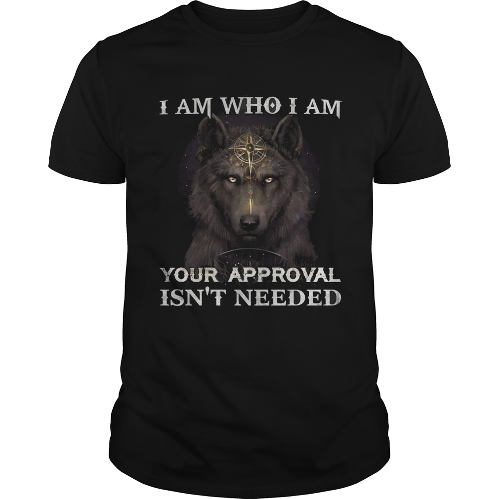 Wolf I am who I am your approval isnt needed Unisex