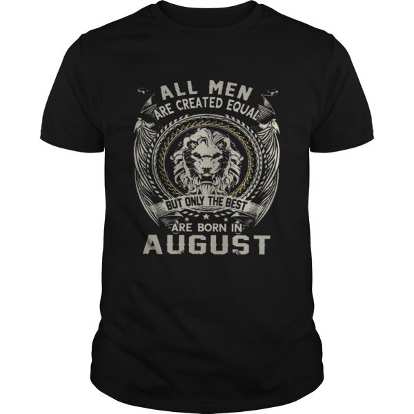 All Men Are Created Equal But Only The Best Are Born In August TShirt
