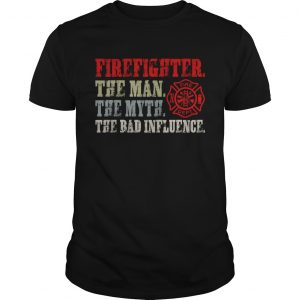Firefighter The Man The Myth The Bad Influence Shirt