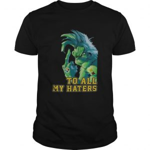 Grinch Steelers to all my haters shirt