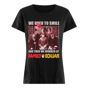 Horror characters we used to smile and then we worked at Family Dollar  Classic Women's T-shirt