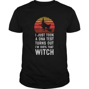 I Just Took a DNA Test Turns Out Im 100 That Witch TShirt