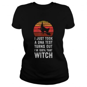 I Just Took a DNA Test Turns Out Im 100 That Witch TShirt Classic Ladies