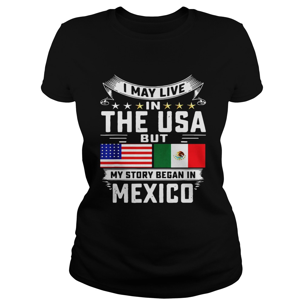 I May Live In The USA But My Story Began In Mexico Tall Classic Ladies