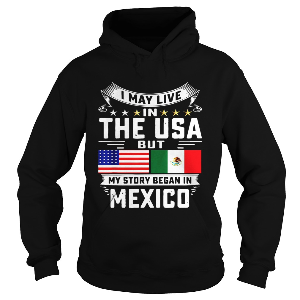 I May Live In The USA But My Story Began In Mexico Tall Hoodie