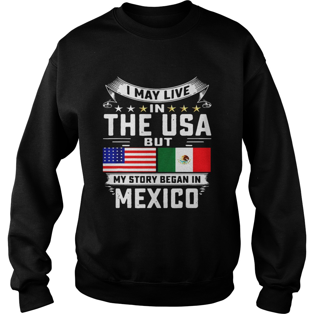 I May Live In The USA But My Story Began In Mexico Tall Sweatshirt