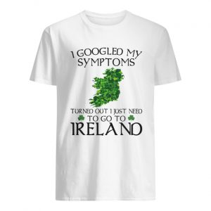 I googled my symptoms turned out I just need to go Ireland  Classic Men's T-shirt