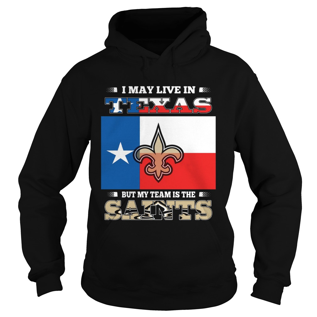 I may live in Texas but my team is the Saints Hoodie