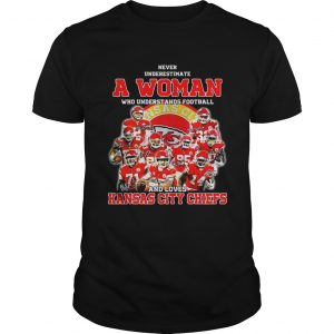 Never underestimate a woman who understands football and loves Kansas City Chiefs shirt