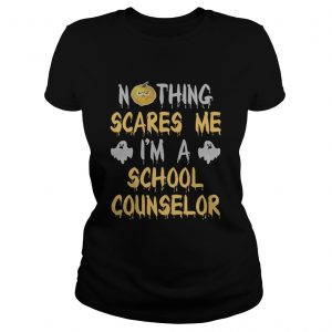 Nothing Scares Me Im A School Counselor Halloween Shirt Classic Ladies