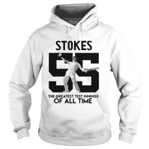Stokes 55 The greatest test innings of all time Hoodie