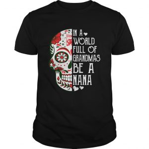 Tattoos Skull in a world full of grandmas be a Nana shirt