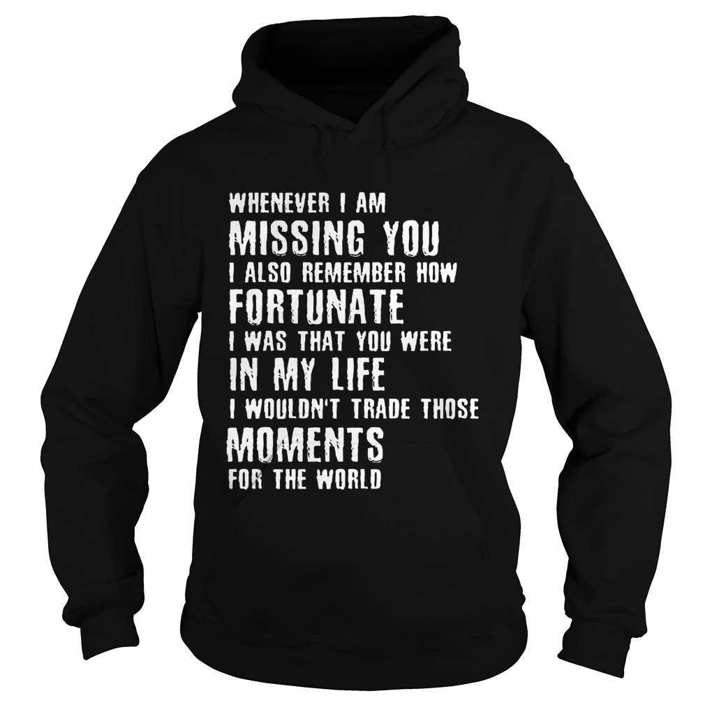 Whenever I am missing you I also remember how fortunate Hoodie