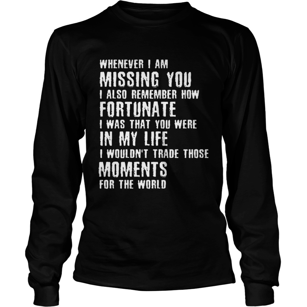 Whenever I am missing you I also remember how fortunate LongSleeve