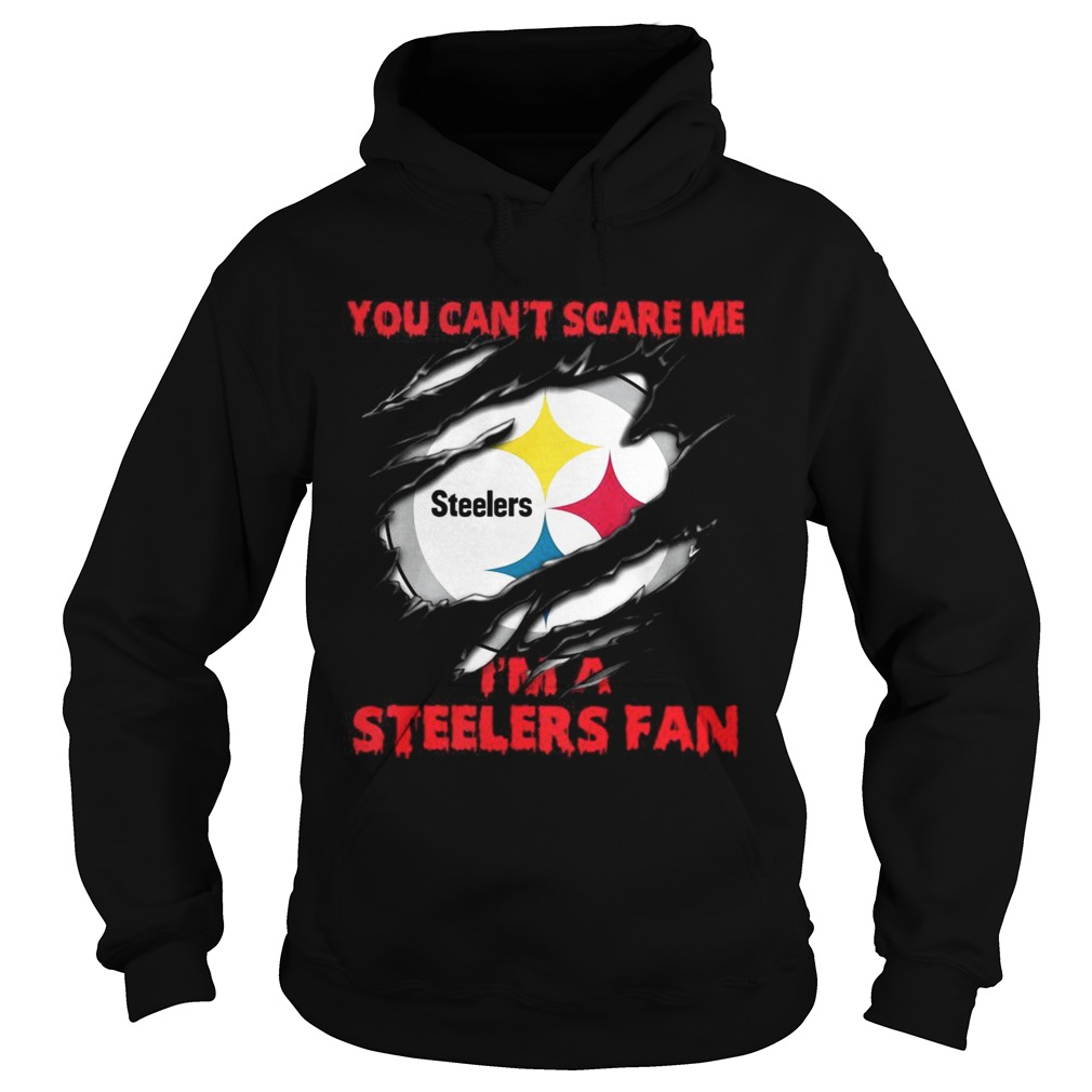 You cant scare me Im a Steelers fan Hoodie