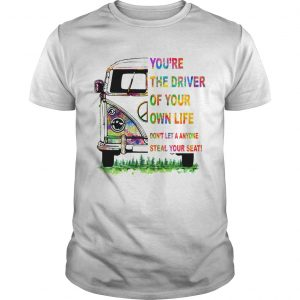 Youre the driver of your own life hippie car shirt