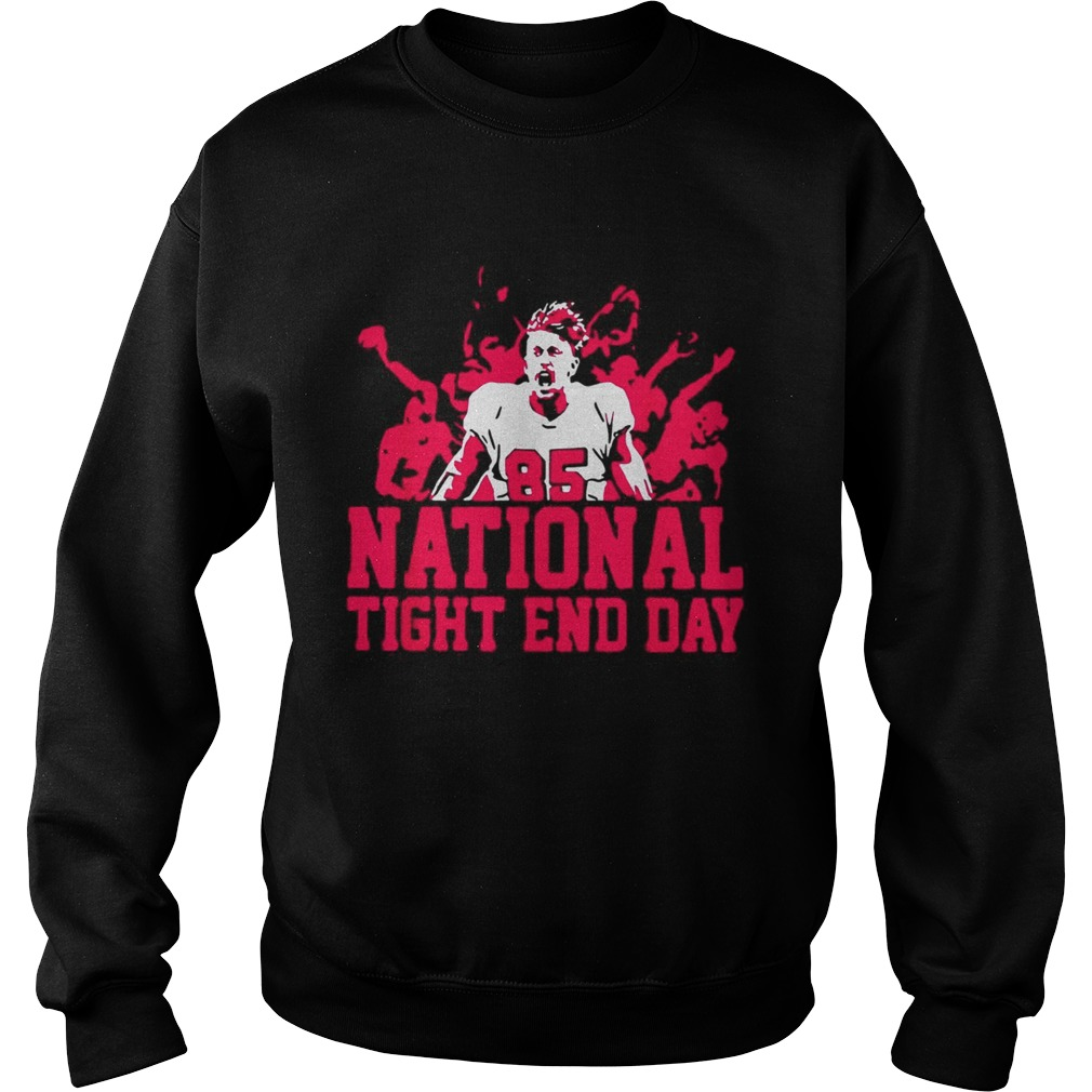 85 National tight end day Sweatshirt