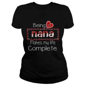 Christmas Being A Nana Makes My Life Complete TShirt Classic Ladies