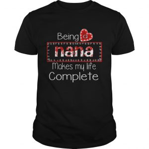 Christmas Being A Nana Makes My Life Complete TShirt Unisex