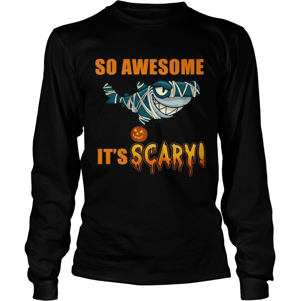 Great Shark so awesome Its scary Halloween  LongSleeve